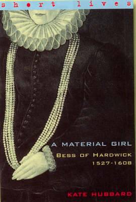 A Bess of Hardwick 1527-1608: A Material Girl