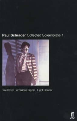 Collected Screenplays: Volume 1:  Taxi Driver ,  American Gigolo ,  Light Sleeper