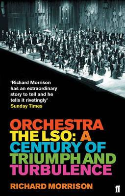Orchestra: The LSO : A Century of Triumph and Turbulence
