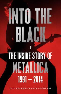 Into the Black: The Inside Story of Metallica, 1991-2014: Volume II