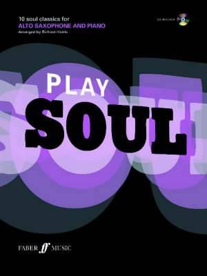 Play Soul: 10 Soul Classics for Alto Saxophone, and Piano: Alto Saxophone