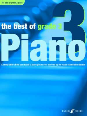 The Best of Grade 3 (piano): A Compilation of the Best Grade 3 Piano Pieces Ever Selected by the Major Examination Boards