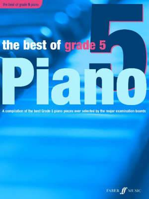 The Best of Grade 5 (piano): A Compilation of the Best Grade 5 Piano Pieces Ever Selected by the Major Examination Boards