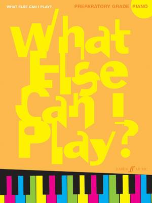 What Else Can I Play?: Piano Preparatory Grade