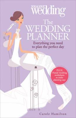 The Wedding Planner. You and Your Wedding: Everything You Need to Plan the Perfect Day
