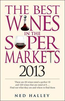 Best Wines in the Supermarkets: My Top Wines Selected for Character and Style: 2013