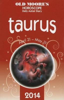 Old Moore's Horoscope and Astral Diary: Taurus: April 21-May 21