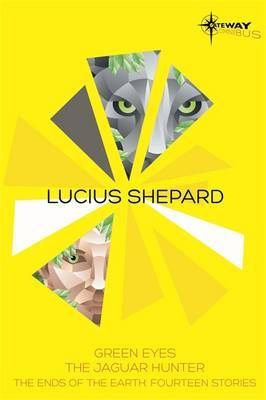 Lucius Shepard SF Gateway Omnibus: Green Eyes, The Jaguar Hunter, Vacancy
