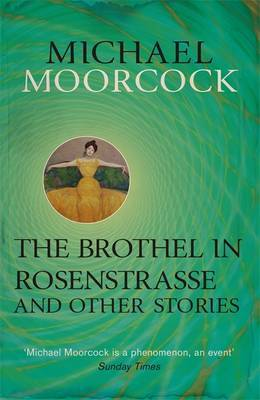 The Brothel in Rosenstrasse and Other Stories: The Best Short Fiction of Michael Moorcock: Volume 2