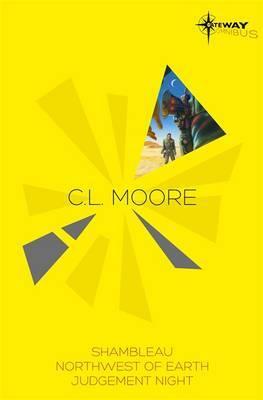 C.L. Moore SF Gateway Omnibus: Jirel of Joiry, Northwest of Earth, Judgment Night