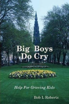 Big Boys Do Cry - Help For Grieving Kids
