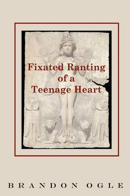Fixated Ranting of a Teenage Heart