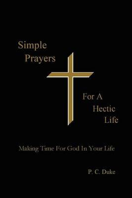 Simple Prayers for a Hectic Life: Making Time for God in Your Life
