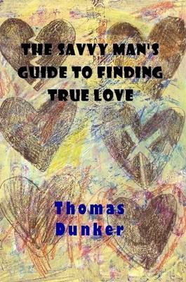 The Savvy Man's Guide to Finding True Love