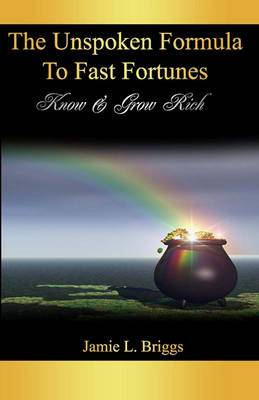 The Unspoken Formula to Fast Fortunes: Know & Grow Rich