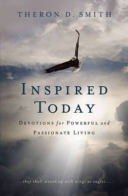 Inspired Today: Devotions for Passionate and Powerful Living