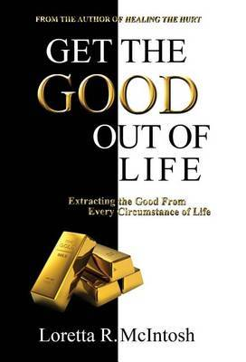 Get the Good Out of Life: Extracting the Good from Every Circumstance of Life