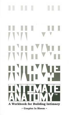 Intimate Anatomy: A Workbook for Building Intimacy