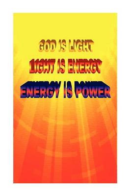 God Is Light. Light Is Energy. Energy Is Power.