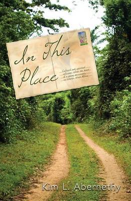 In This Place: Cultural and Spiritual Collisions Refine the Heart of a Young Missionary in Liberia, West Africa