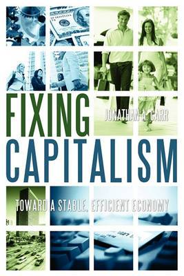 Fixing Capitalism: Toward a Stable, Efficient Economy