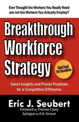 Breakthrough Workforce Strategy: Talent Insights and Proven Practices for a Competitive Difference