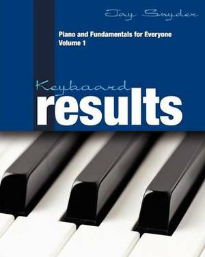 Keyboard Results: Piano and Fundamentals for Everyone - Volume 1