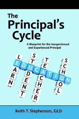 The Principal's Cycle: A Blueprint for the Inexperienced and Experienced Principal