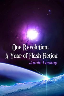 One Revolution: A Year of Flash Fiction