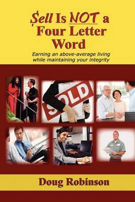 Sell Is Not a Four Letter Word: Earning an Above-Average Living While Maintaining Your Integrity