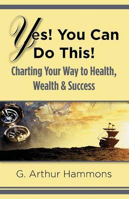 Yes! You Can Do This! Charting Your Way to Health, Wealth & Success