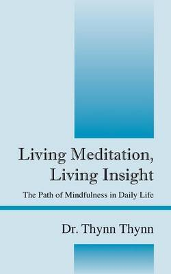 Living Meditation, Living Insight: The Path of Mindfulness in Daily Life