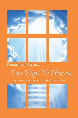 Two Trips to Heaven: One Man's Journey to the Other-Side