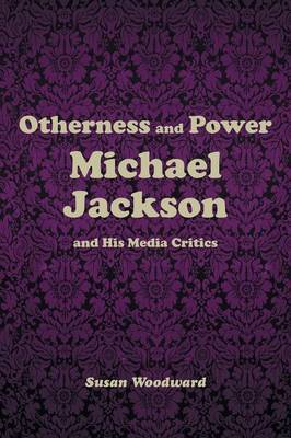 Otherness and Power: Michael Jackson and His Media Critics