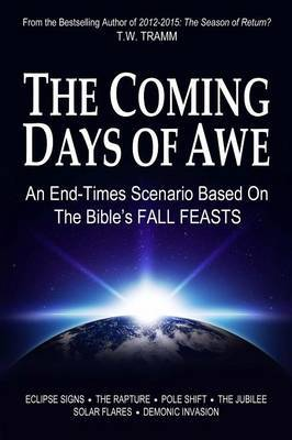 The Coming Days of Awe: An End-Times Scenario Based on the Bible's Fall Feasts