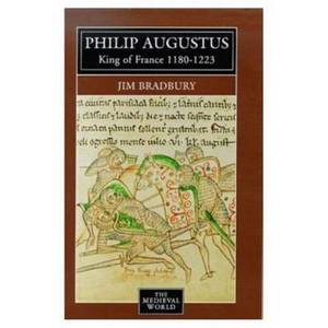 Philip Augustus: King of France, 1180-1223