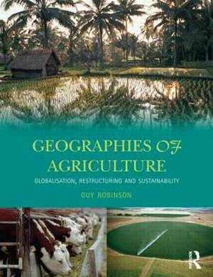 Geographies of Agriculture: Globalisation, Restructuring and Sustainability