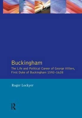 Buckingham: The Life and Political Career of George Villiers, First Duke of Buckingham, 1592-1628