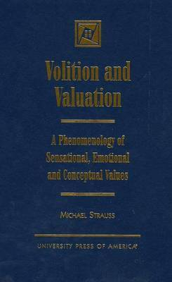 Volition and Valuation: A Phenomenology of Sensational, Emotional, and Conceptual Values