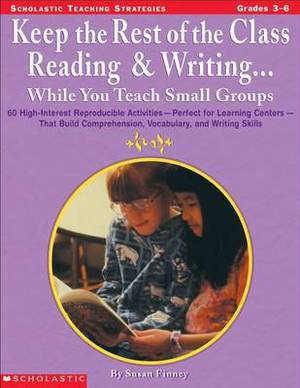 Keep the Rest of the Class Reading & Writing While You Teach Small Groups