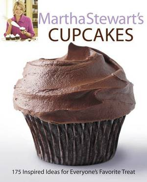 Martha Stewart's Cupcakes: 175 Inspired Ideas for Everyone's Favourite Treat