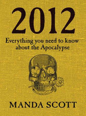 2012: Everything You Need to Know About the Apocalypse