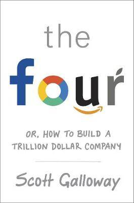 The Four: How Amazon, Apple, Facebook and Google Divided and Conquered the World