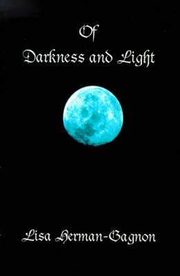 Of Darkness and Light: Penned Poetry and Prose, Beings Solid and Those Not Seen. from the Vampire to Angels and of This Life In-Between