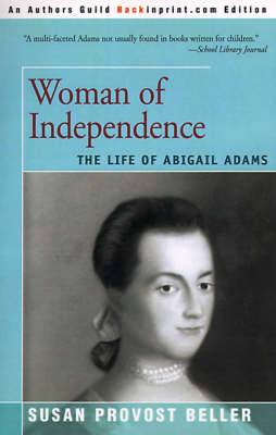 Woman of Independence: The Life of Abigail Adams