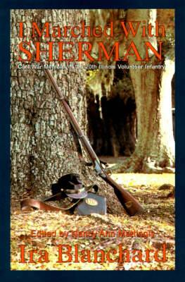 I Marched with Sherman: Civil War Memoris of the 20th Illinois Volunteer Infantry
