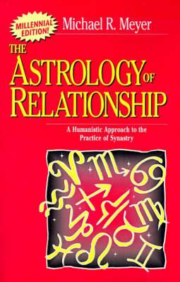 The Astrology of Relationships: A Humanistic Approach to the Practice of Synastry