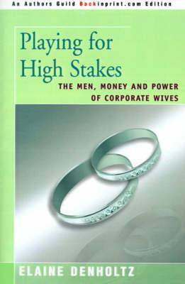 Playing for High Stakes: The Men, Money, and Power of Corporate Wives