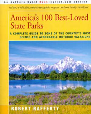 America's 100 Best-Loved State Parks: A Complete Guide to Some of the Country's Most Scenic and Affordable Outdoor Vacations
