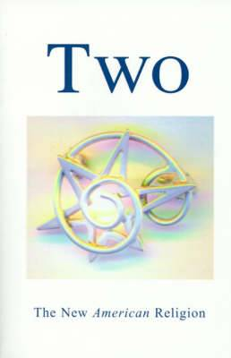 Two: The New American Religion; A Summary Publication in the Nineteenth Year of the First Nineteen-Year Cycle